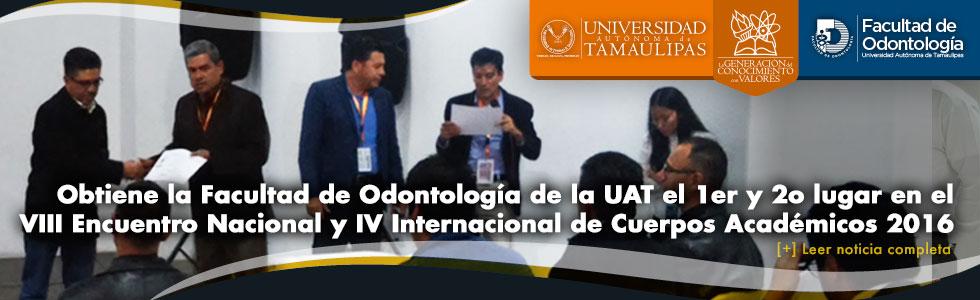 Obtiene la Facultad de Odontología de la UAT el 1er y 2o lugar en el VIII Encuentro Nacional y IV Internacional de Cuerpos Académicos 2016
